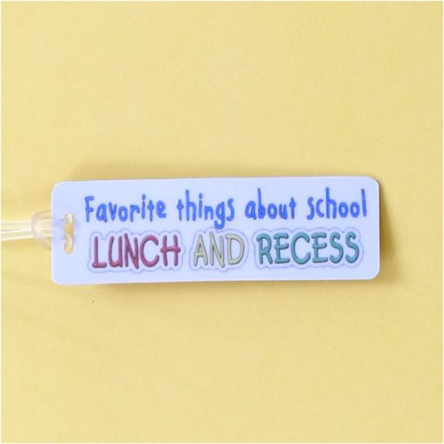 Bag Tag: Favorite things about school LUNCH & RECESS. (GT5029)