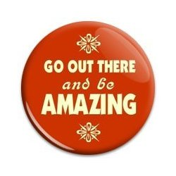 Button Pin: Go out there and be Amazing (GT5041)